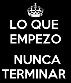 Poster: LO QUE  EMPEZO   NUNCA TERMINAR