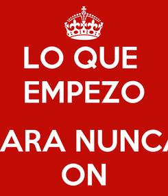 Poster: LO QUE  EMPEZO  PARA NUNCA ON