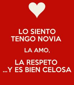 Poster: LO SIENTO TENGO NOVIA  LA AMO, LA RESPETO  ...Y ES BIEN CELOSA