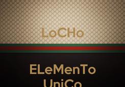 Poster: LoCHo   ELeMenTo UniCo