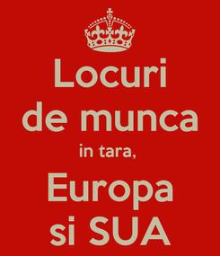 Poster: Locuri de munca in tara,  Europa si SUA