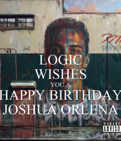 Poster: LOGIC WISHES YOU A HAPPY BIRTHDAY JOSHUA ORLENA