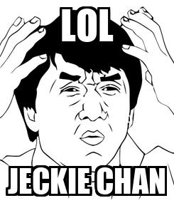 Poster: LOL JECKIE CHAN