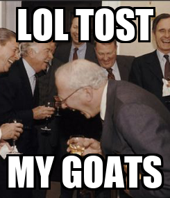 Poster: LOL TOST MY GOATS