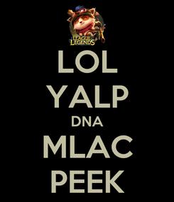 Poster: LOL YALP DNA MLAC PEEK