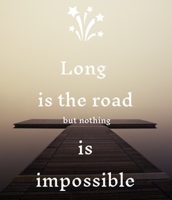 Poster: Long  is the road  but nothing is impossible