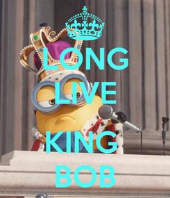 Poster: LONG LIVE  KING  BOB