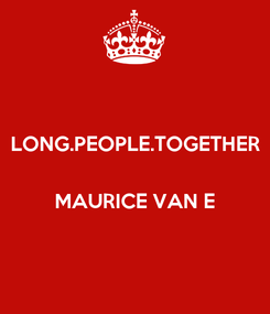 Poster: LONG.PEOPLE.TOGETHER   MAURICE VAN E