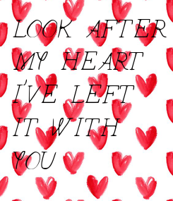 Poster: LOOK AFTER MY HEART I'VE LEFT IT WITH YOU