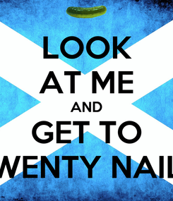 Poster: LOOK AT ME AND GET TO TWENTY NAILS