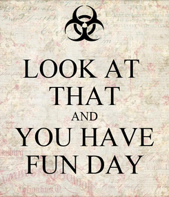 Poster: LOOK AT  THAT AND YOU HAVE FUN DAY