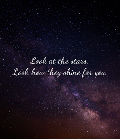 Poster: Look at the stars. Look how they shine for you.