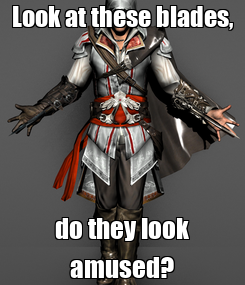 Poster: Look at these blades, do they look amused?