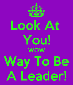 Poster: Look At  You! WOW Way To Be A Leader!