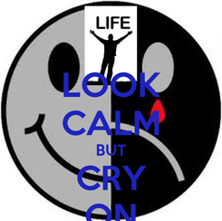 Poster: LOOK CALM BUT CRY ON