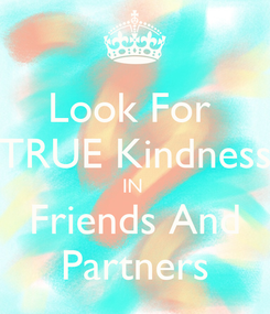 Poster: Look For  TRUE Kindness IN  Friends And Partners