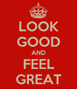 Poster: LOOK GOOD AND FEEL GREAT
