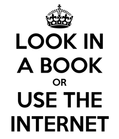 Poster: LOOK IN A BOOK OR USE THE INTERNET