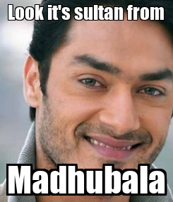 Poster: Look it's sultan from Madhubala
