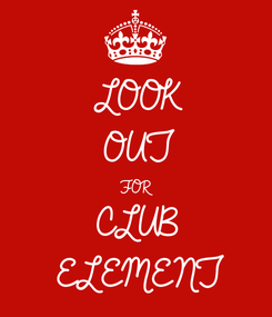 Poster: LOOK OUT  FOR  CLUB  ELEMENT