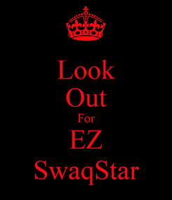 Poster: Look Out For EZ SwaqStar