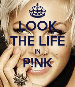 Poster: LOOK THE LIFE IN P!NK