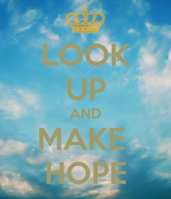 Poster: LOOK UP AND MAKE  HOPE