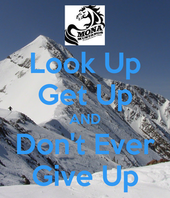 Poster: Look Up Get Up AND Don't Ever Give Up