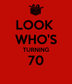 Poster: LOOK  WHO'S TURNING 70
