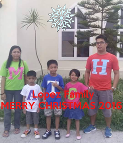 Poster:     Lopez Family MERRY CHRISTMAS 2016