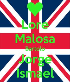 Poster: Lore Malosa Bartolo Jorge Ismael