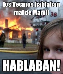 Poster: los Vecinos hablaban mal de Mami! HABLABAN!