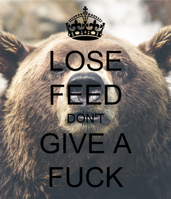 Poster: LOSE FEED DON'T GIVE A FUCK
