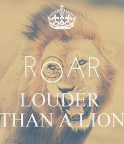 Poster:    LOUDER  THAN A LION