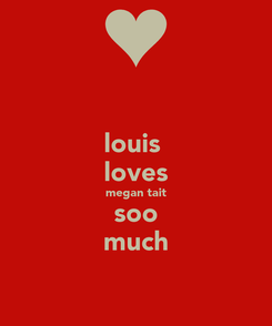 Poster: louis  loves megan tait soo much