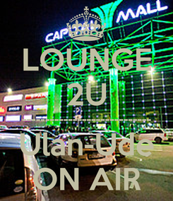 Poster: LOUNGE 2U ---------------------------- Ulan-Ude ON AIR