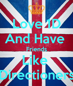Poster: Love 1D And Have  Friends Like  Directioners