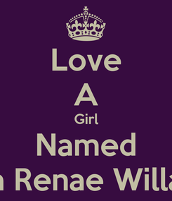Poster: Love A Girl Named Tyriana Renae Willams <3