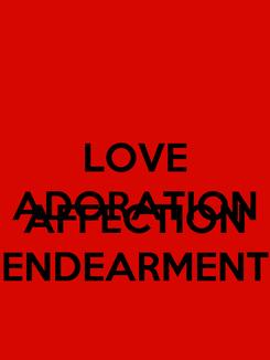 Poster: LOVE ADORATION  AFFECTION ENDEARMENT