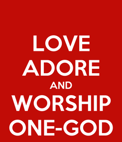 Poster: LOVE ADORE AND WORSHIP ONE-GOD
