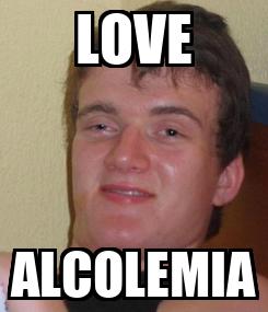 Poster: LOVE ALCOLEMIA