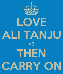 Poster: LOVE ALI TANJU <3 THEN CARRY ON