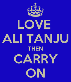 Poster: LOVE  ALI TANJU THEN CARRY ON
