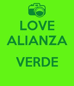 Poster: LOVE ALIANZA  VERDE