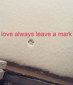 Poster: love always leave a mark