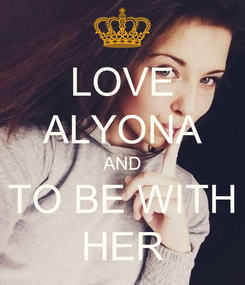 Poster: LOVE ALYONA AND TO BE WITH HER
