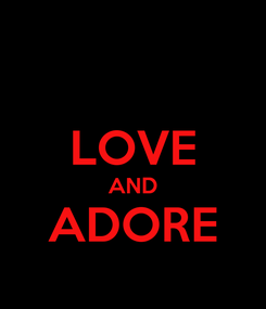 Poster:  LOVE AND ADORE