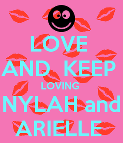 Poster: LOVE  AND  KEEP  LOVING  NYLAH and ARIELLE