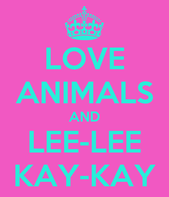 Poster: LOVE ANIMALS AND LEE-LEE KAY-KAY
