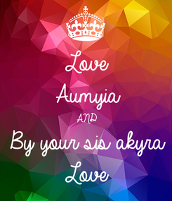 Poster: Love Aumyia AND By your sis akyra Love